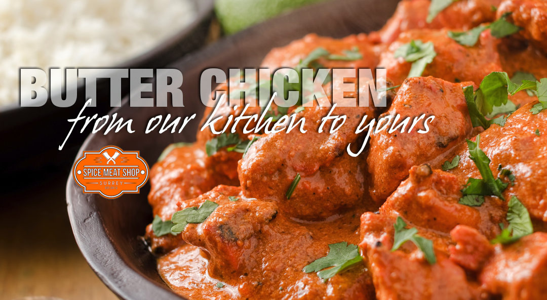 Butter Chicken – from our kitchen to yours